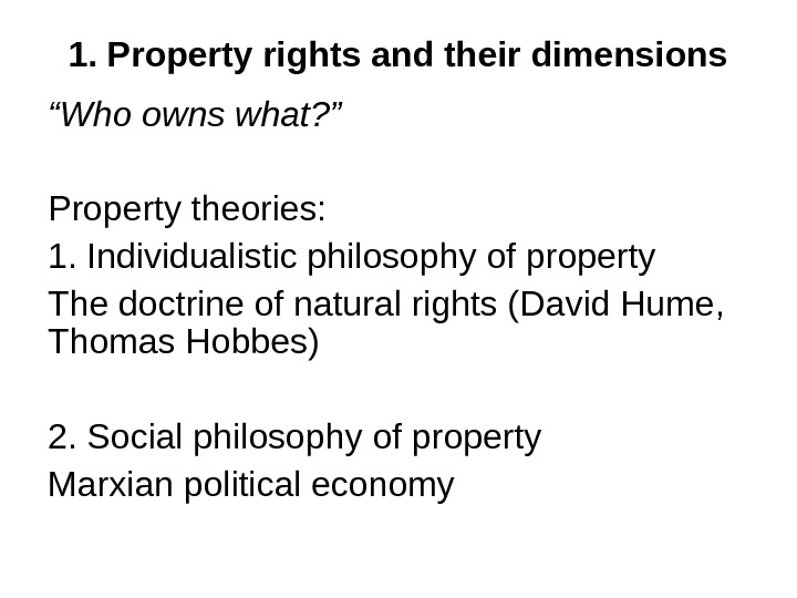 "1. Property rights and their dimensions "" Who owns what? "" Property theories: 1."