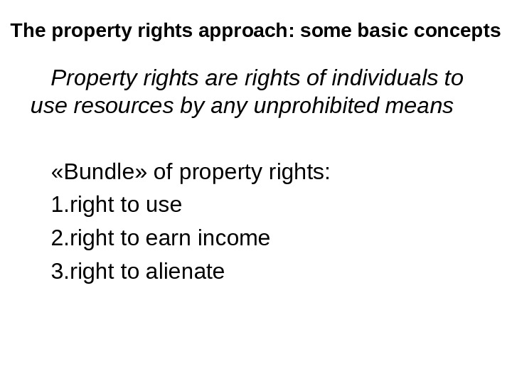 The property rights approach: some basic concepts Property rights are rights of individuals to