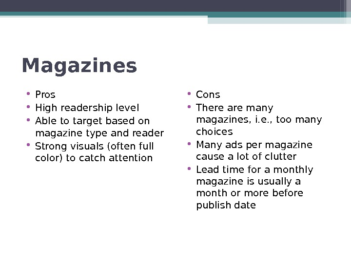 Magazines • Pros • High readership level • Able to target based on magazine type and