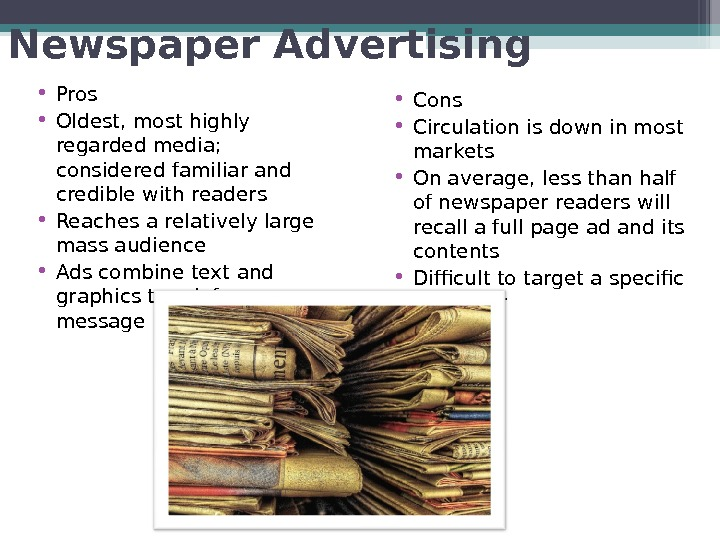 Newspaper Advertising • Pros • Oldest, most highly regarded media;  considered familiar and credible with
