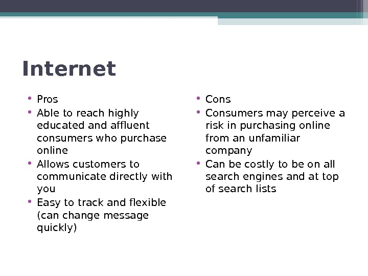 Internet • Pros • Able to reach highly educated and affluent consumers who purchase online •