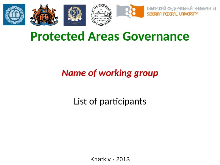 Protected Areas Governance Kharkiv - 2013 Name of working group List of participants
