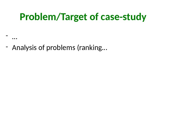 Problem/Target of case-study - … - Analysis of problems (ranking…