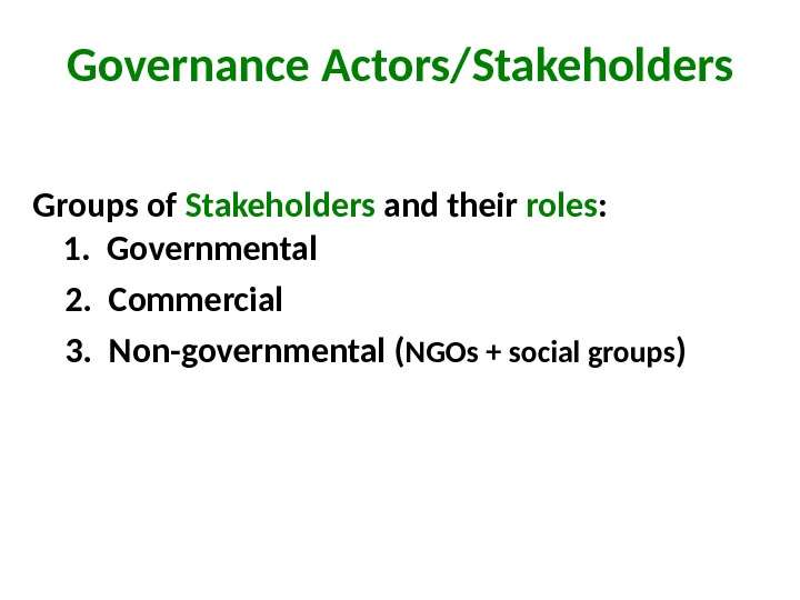 Governance Actors/ Stakeholders Groups of Stakeholders and their roles : 1.  Governmental  2.