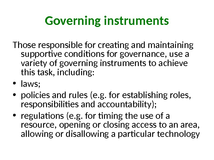 Governing instruments Those responsible for creating and maintaining supportive conditions for governance, use a variety of