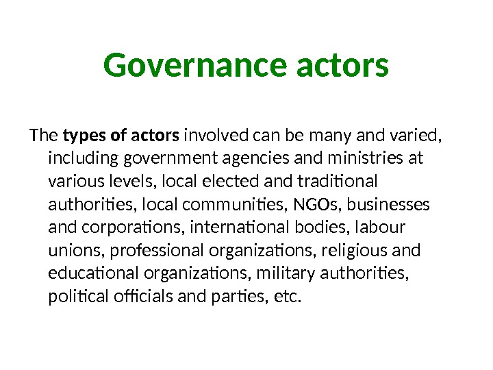 The types of actors involved can be many and varied,  including government agencies and ministries