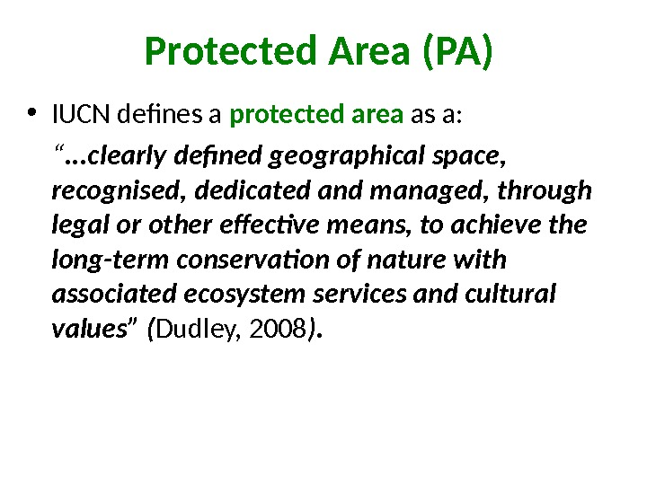 "Protected  Area (PA)  • IUCN defines a protected area as a:  "". ."