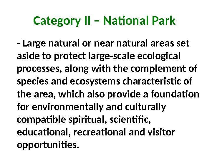Category II – National Park - Large natural or near natural areas set aside to protect