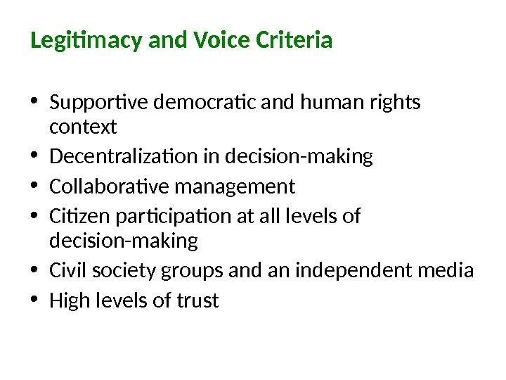 Legitimacy and Voice Criteria • Supportive democratic and human rights context • Decentralization in decision-making