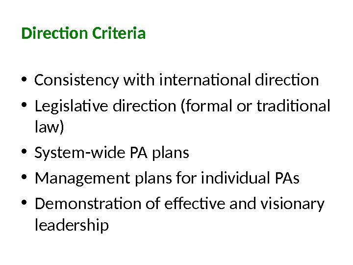Direction Criteria • Consistency with international direction • Legislative direction (formal or traditional law) • System-wide