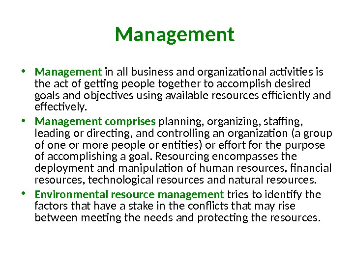 Management  • Management in all business and organizational activities is the act of getting people
