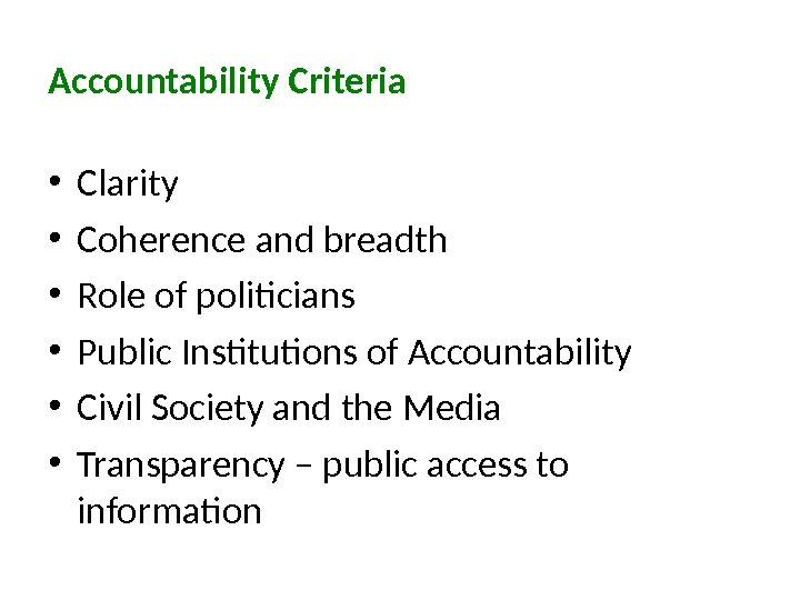 Accountability Criteria • Clarity • Coherence and breadth • Role of politicians • Public Institutions of