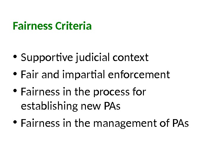Fairness Criteria • Supportive judicial context  • Fair and impartial enforcement  • Fairness in