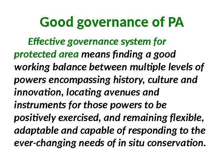 Good governance of PA  Effective governance system for protected area means finding a good working