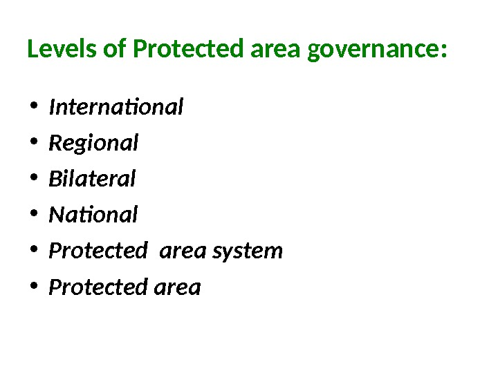 Levels of Protected area governance:  • International • Regional • Bilateral  • National •