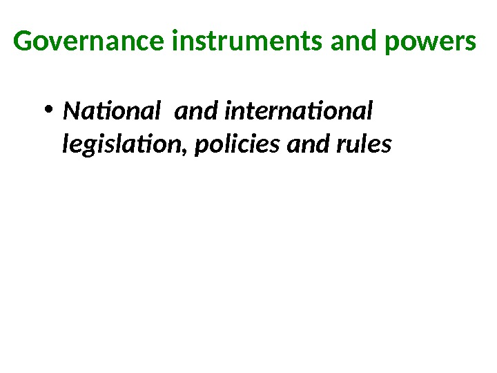 Governance instruments and powers  • National and international legislation, policies and rules