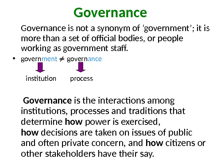 Governance is not a synonym of 'government'; it is more than a set of official bodies,