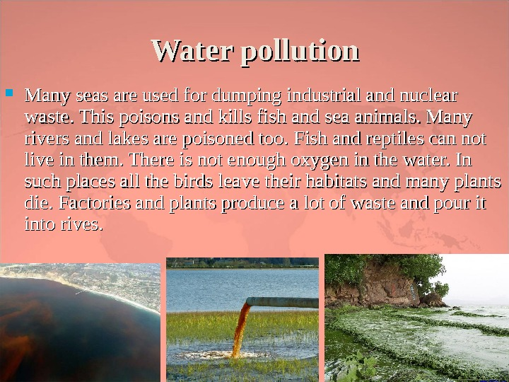 Water pollution Many seas are used for dumping industrial and nuclear waste. This poisons and kills