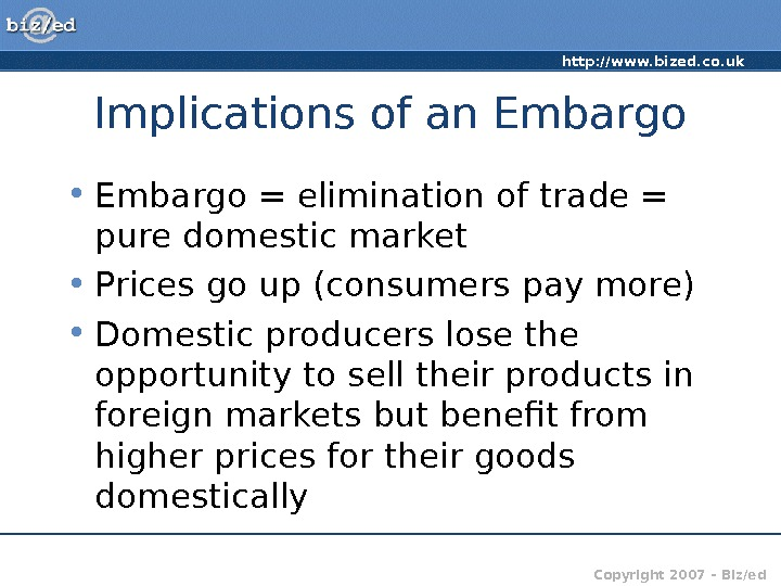 http: //www. bized. co. uk Copyright 2007 – Biz/ed. Implications of an Embargo • Embargo =