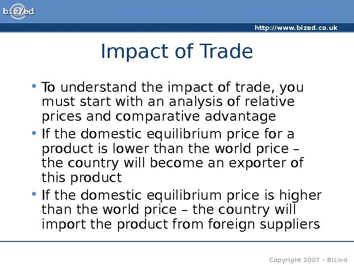 http: //www. bized. co. uk Copyright 2007 – Biz/ed. Impact of Trade • To understand the