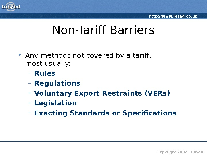 http: //www. bized. co. uk Copyright 2007 – Biz/ed. Non-Tarif Barriers • Any methods not covered