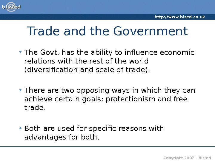 http: //www. bized. co. uk Copyright 2007 – Biz/ed. Trade and the Government • The Govt.
