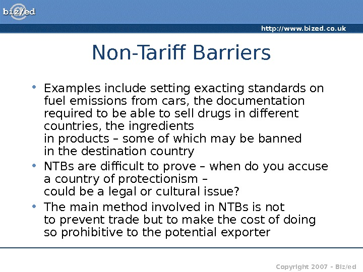 http: //www. bized. co. uk Copyright 2007 – Biz/ed. Non-Tarif Barriers • Examples include setting exacting