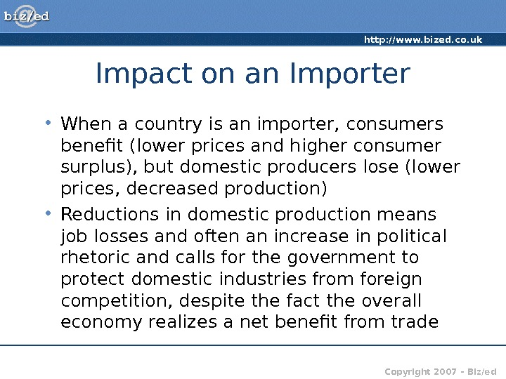 http: //www. bized. co. uk Copyright 2007 – Biz/ed. Impact on an Importer • When a