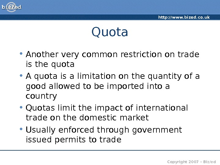 http: //www. bized. co. uk Copyright 2007 – Biz/ed. Quota • Another very common restriction on