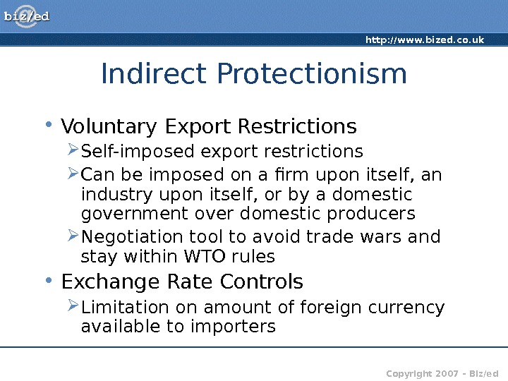 http: //www. bized. co. uk Copyright 2007 – Biz/ed. Indirect Protectionism • Voluntary Export Restrictions Self-imposed