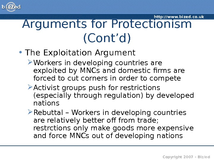 http: //www. bized. co. uk Copyright 2007 – Biz/ed. Arguments for Protectionism (Cont'd) • The Exploitation