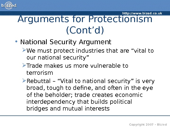 http: //www. bized. co. uk Copyright 2007 – Biz/ed. Arguments for Protectionism (Cont'd) • National Security