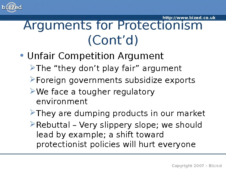 http: //www. bized. co. uk Copyright 2007 – Biz/ed. Arguments for Protectionism (Cont'd) • Unfair Competition