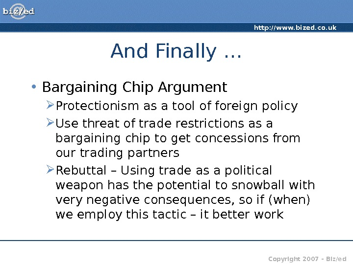 http: //www. bized. co. uk Copyright 2007 – Biz/ed. And Finally … • Bargaining Chip Argument