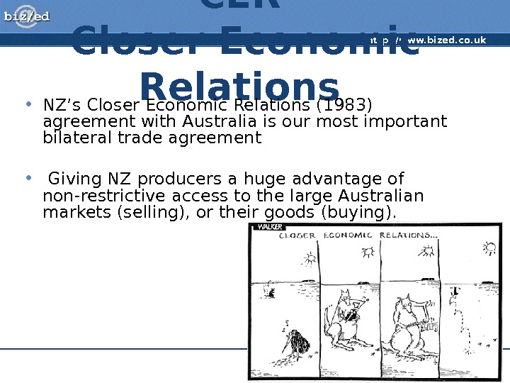 http: //www. bized. co. uk Copyright 2007 – Biz/ed. CER Closer Economic Relations • NZ's Closer