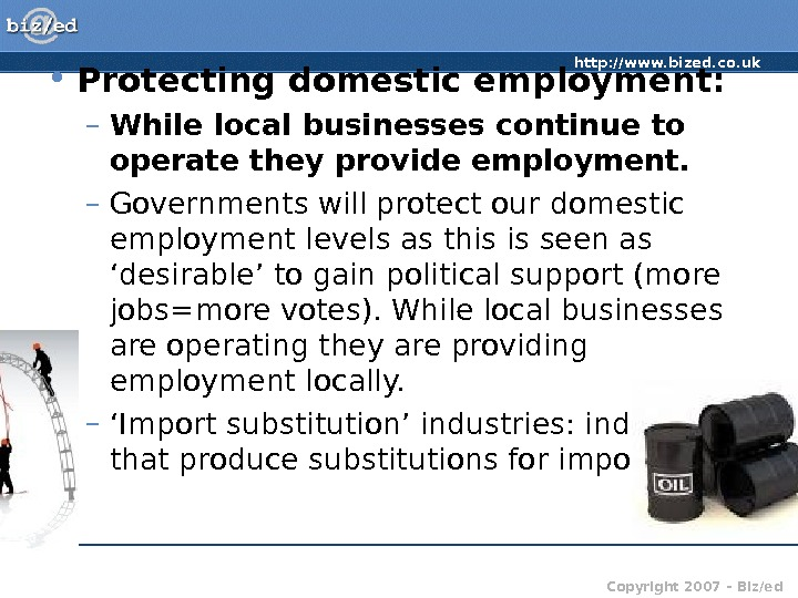 http: //www. bized. co. uk Copyright 2007 – Biz/ed • Protecting domestic employment:  – While