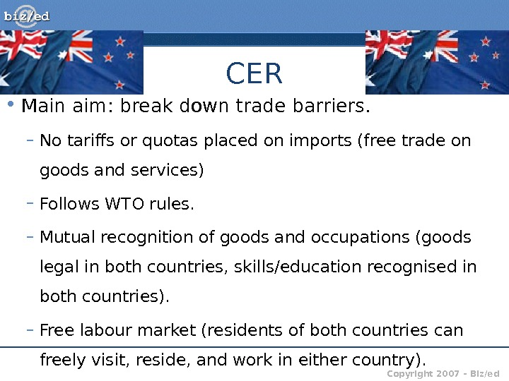 http: //www. bized. co. uk Copyright 2007 – Biz/ed. CER • Main aim: break down trade