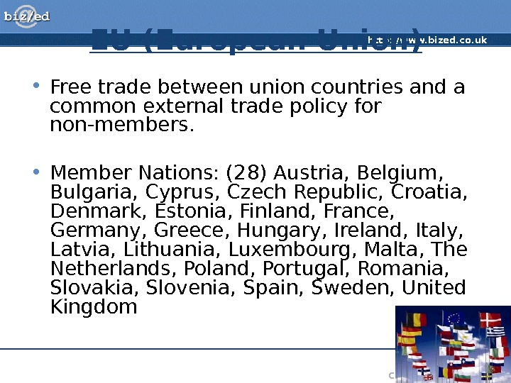 http: //www. bized. co. uk Copyright 2007 – Biz/ed. EU (European Union) • Free trade between