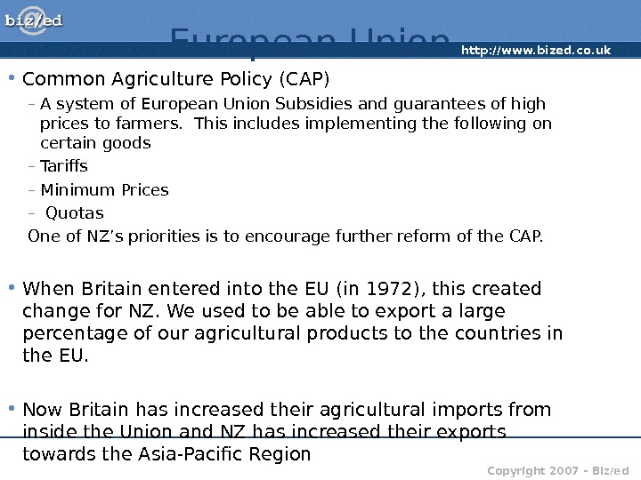 http: //www. bized. co. uk Copyright 2007 – Biz/ed. European Union • Common Agriculture Policy (CAP)