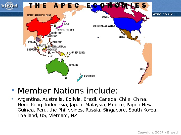 http: //www. bized. co. uk Copyright 2007 – Biz/ed. APEC • Member Nations include:  •