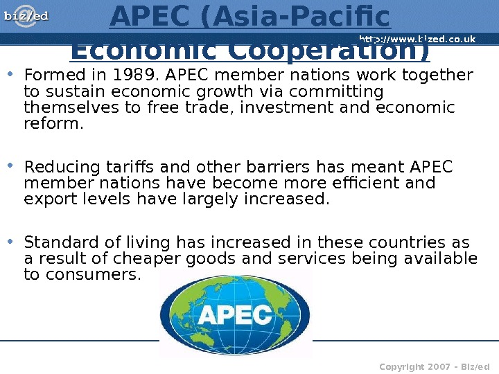 http: //www. bized. co. uk Copyright 2007 – Biz/ed. APEC (Asia-Pacific Economic Cooperation) • Formed in