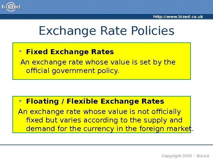 http: //www. bized. co. uk Copyright 2007 – Biz/ed. Exchange Rate Policies • Fixed Exchange Rates