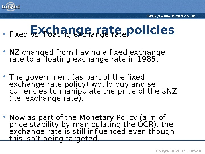 http: //www. bized. co. uk Copyright 2007 – Biz/ed. Exchange rate policies • Fixed vs. floating