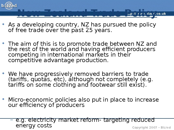 http: //www. bized. co. uk Copyright 2007 – Biz/ed. New Zealand Trade Policy • As a