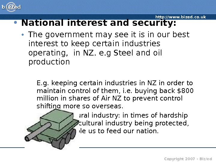 http: //www. bized. co. uk Copyright 2007 – Biz/ed • National interest and security:  •