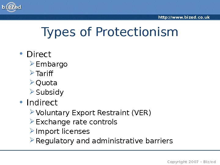 http: //www. bized. co. uk Copyright 2007 – Biz/ed. Types of Protectionism • Direct Embargo Tarif