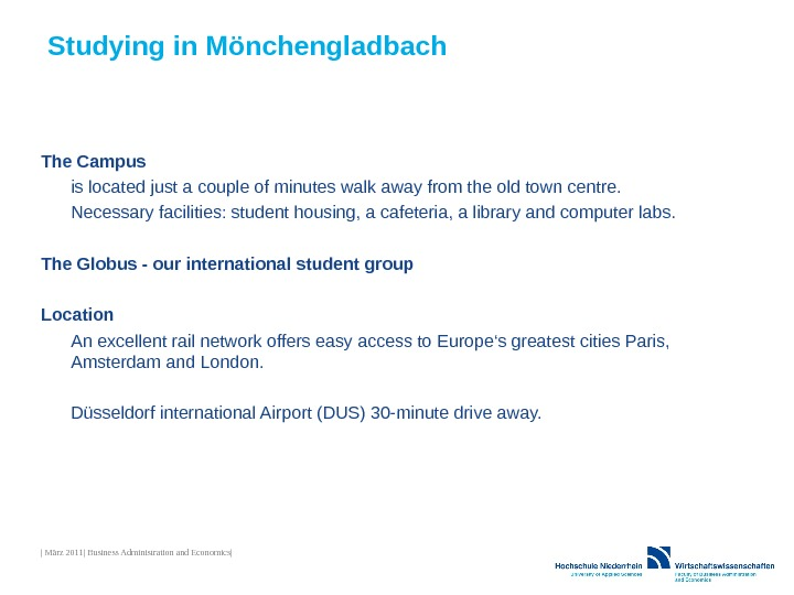 Studying in Mönchengladbach The Campus is located just a couple of minutes walk away from the