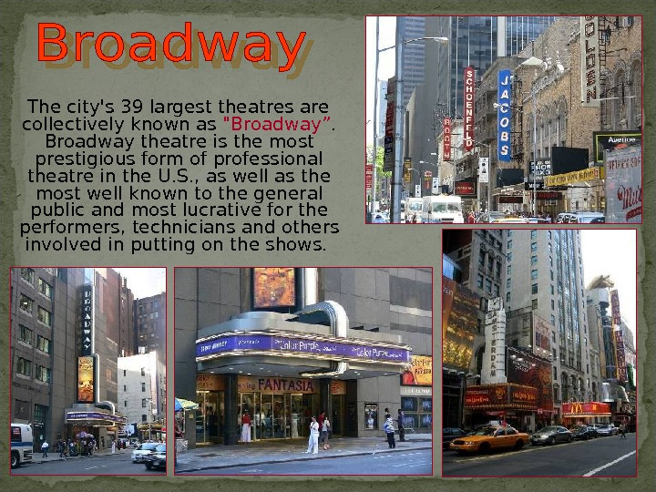 "The city's 39 largest theatres are collectively known as Broadway"".  Broadway  theatre"