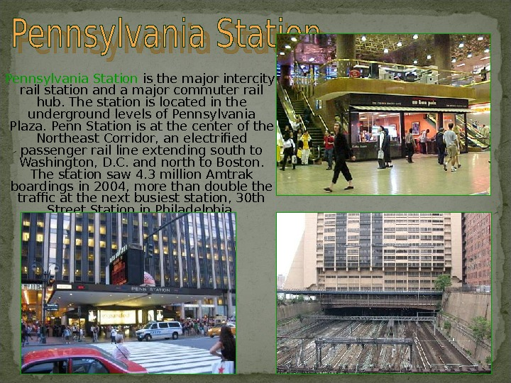 Pennsylvania Station is the major intercity rail station and a major commuter rail hub. The