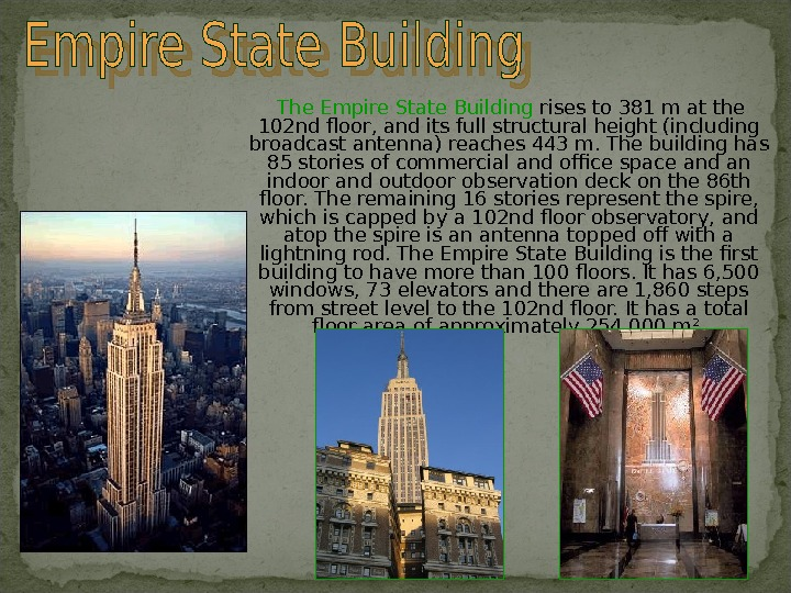The Empire State Building rises to 381 m at the 102 nd floor, and its